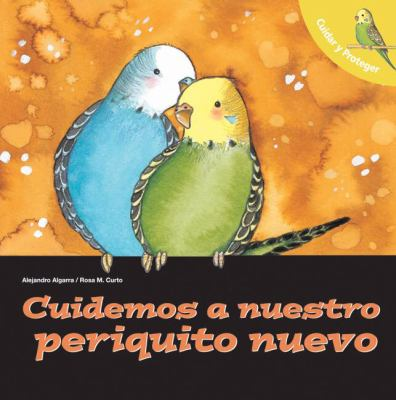 Cuidemos a Nuestro Periquito Nuevo (Let's Take Care of Our New Budgerigar)