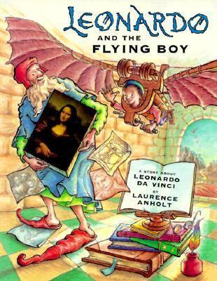 Leonardo and the Flying Boy A Story About Leonardo Da Vinci