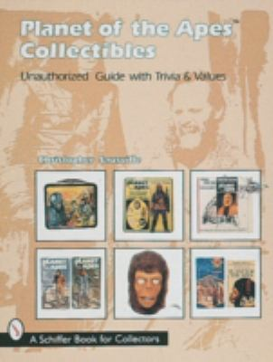 Planet of the Apes Collectibles Unauthorized Guide With Trivia & Values