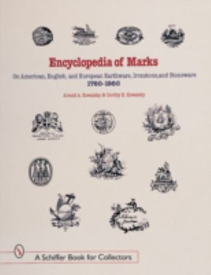 Encyclopedia of Marks on American, English, and European Earthenware, Ironstone, Stoneware (1780-1980) Makers, Marks, and Patterns in Blue and White, Historic Blue, Flow Blue, Mulberry, Romantic Transferware, Tea Leaf, and White Ironstone