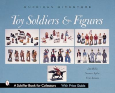 American Dimestore Toy Soldiers and Figures
