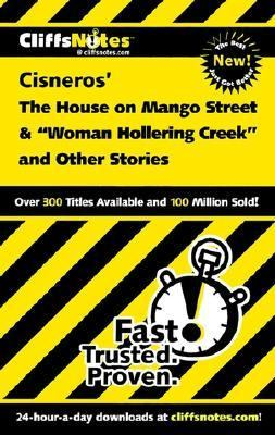 Cliffsnotes Cisneros the House on Mango Street & Woman Hollering Creek and Other Stories
