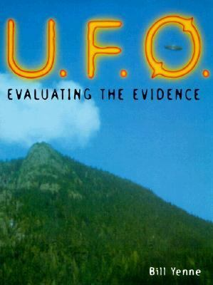 UFO: Evaluating the Evidence - Bill Yenne