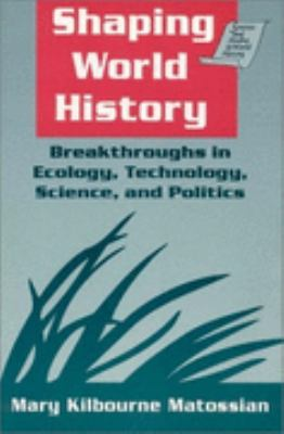 Shaping World History Breakthroughs in Ecology, Technology, Science, and Politics