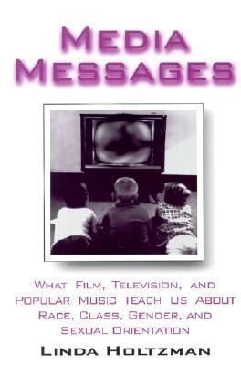 Media Messages What Film, Television, and Popular Music Teach Us About Race, Class, Gender, and Sexual Orientation