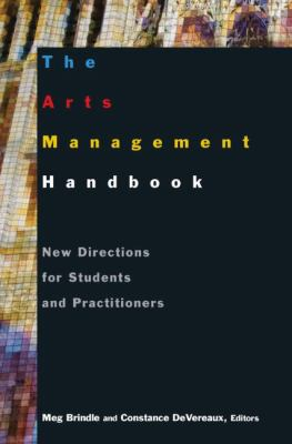 Arts Management Handbook : New Directions for Students and Practitioners