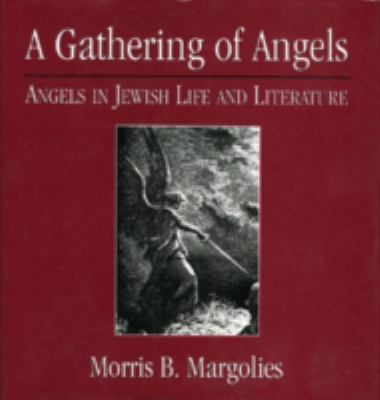 Gathering of Angels Angels in Jewish Life and Literature