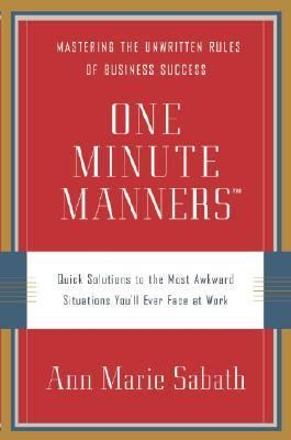 One Minute Manners Quick Solutions to the Most Awkward Situations You'll Ever Face at Work