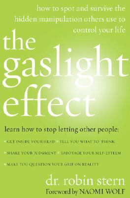 Gaslight Effect How to Spot and Survive the Hidden Manipulation Other People Use to Control Your Life