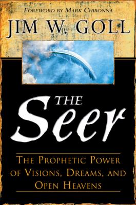 Seer The Prophetic Power of Visions, Dreams, and Open Heavens