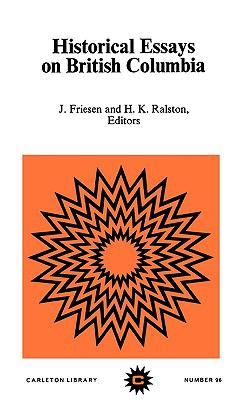 Historical Essays on British Columbia, Vol. 96