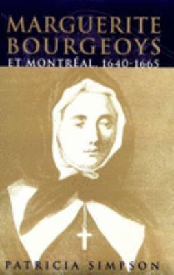 Marguerite Bourgeoys Et Montreal, 1640-1665