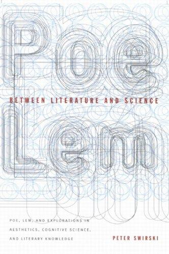 Between Literature and Science: Poe, Lem, and Explorations in Aesthetics, Cognitive Science, and Literary Knowledge