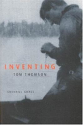 Inventing Tom Thomson From Biographical Fictions To Fictional Autobiographies And Reproductions