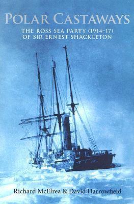 Polar Castaways The Ross Sea Party Of Sir Ernest Shackleton, 1914-17