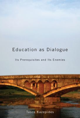 Education as Dialogue : Its Prerequisites and its Enemies