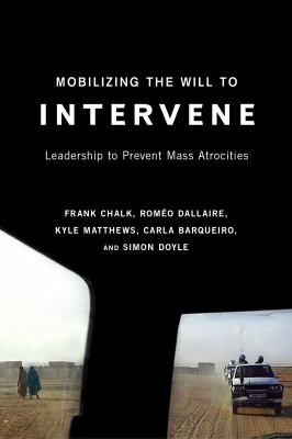 Mobilizing the Will to Intervene : Leadership to Prevent Mass Atrocities