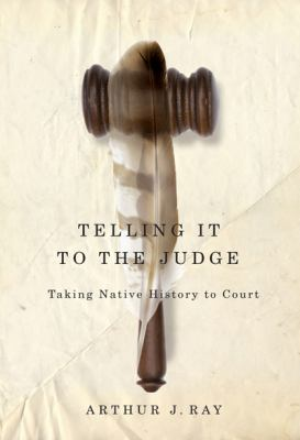 Telling It to the Judge: Taking Native History to Court (Mcgill-Queen's Native and Northern Series)