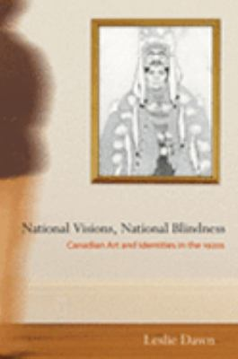 National Visions, National Blindness Canadian Art And Identities in the 1920's