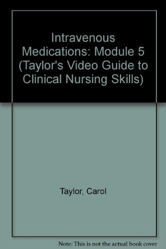 Intravenous Medications: Module 5 (Taylor's Video Guide to Clinical Nursing Skills)