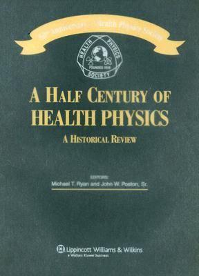 Half Century of Health Physics 50th Anniversary of the Health Physics Society