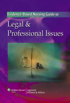 The Evidence-Based Nursing Guide to Legal & Professional Issues