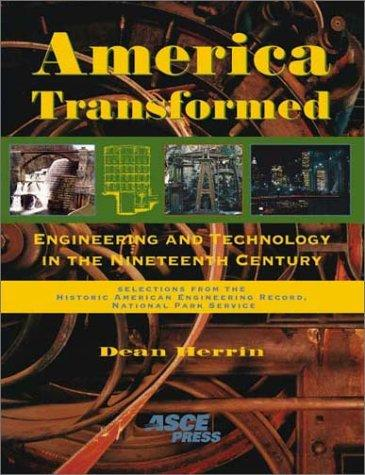 America Transformed: Engineering and Technology in the Nineteenth Century : Selections from the Historic American Engineering Record, National Park Service