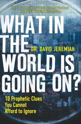 What in the World Is Going On? : 10 Prophetic Clues You Cannot Afford to Ignore