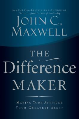 Difference Maker Making Your Attitude Your Greatest Asset