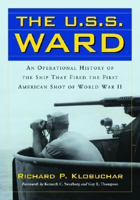 USS Ward An Operational History of the Ship That Fired the First American Shot of World War II