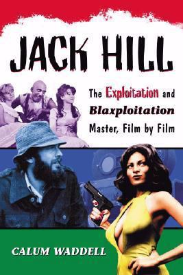 Jack Hill: The Exploitation and Blaxploitation Master, Film by Film