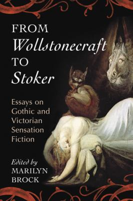 From Wollstonecraft to Stoker: Essays on Gothic and Victorian Sensation Fiction