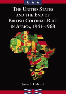 United States and the End of British Colonial Rule in Africa, 1941-1968