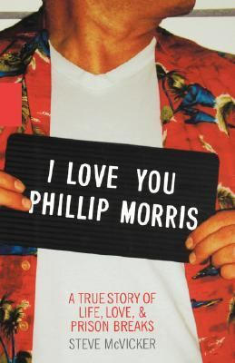 I Love You Phillip Morris A True Story of Life, Love, and Prison Breaks