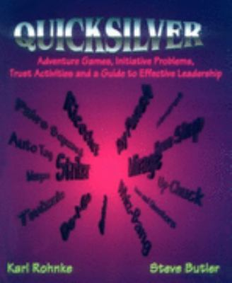 Quicksilver Adventure Games, Initiative Problems, Trust Activities and a Guide to Effective Leadership
