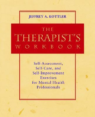 Therapist's Workbook Self-Assessment, Self-Care, and Self-Improvement Exercises for Mental Health Professionals