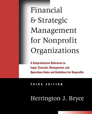 Financial and Strategic Management for Nonprofit Organizations A Comprehensive Reference to Legal, Financial, Management, and Operations Rules and Guidelines for Nonprofits