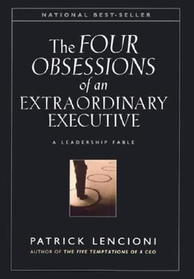 Four Obsessions of an Extraordinary Executive A Leadership Fable