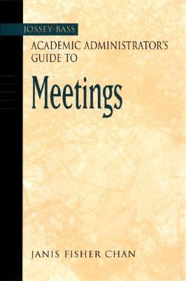 Jossey-Bass Academic Administrator's Guide to Meetings