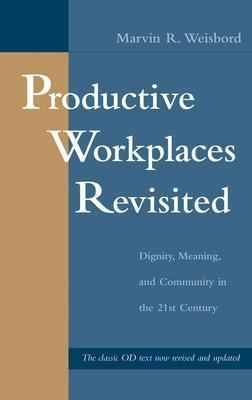 Productive Workplaces Revisited Dignity, Meaning, and Communiy in the 21st Century