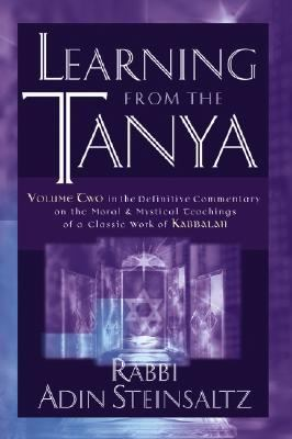 Learning from the Tanya Volume Two in the Definitive Commentary on the Moral and Mystical Teachings of a Classic Work of Kabbalah