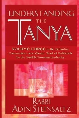 Understanding the Tanya Volume Three in the Definitive Commentary on a Classic Work of Kabbalah by the World's Foremost Authority