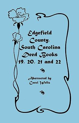 Edgefield County, South Carolina: Deed Books 19, 20, 21, & 22