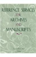 Reference Services for Archives and Manuscripts (Monograph Published Simultaneously As the Reference Librarian , Vol 26, No 56)