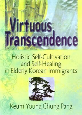 Virtuous Transcendence Holistic Self-Cultivation and Self-Healing in Elderly Korean Immigrants