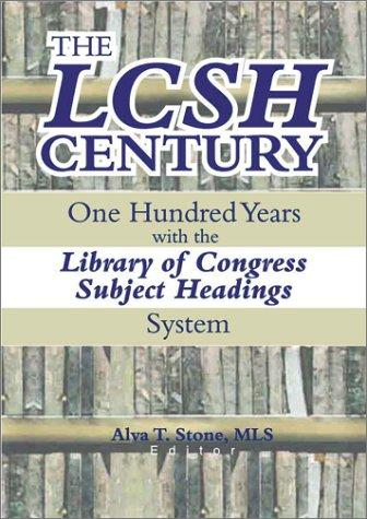 The LCSH Century: One Hundred Years with the Library of Congress Subject Headings System