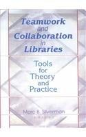 Teamwork and Collaboration in Libraries: Tools for Theory and Practice
