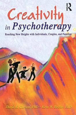 Creativity in Psychotherapy Reaching New Heights With Individuals, Couples, and Families