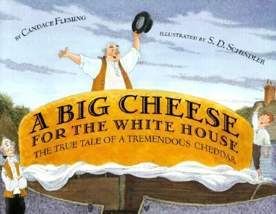 Big Cheese for the White House: The True Tale of a Tremendous Cheddar