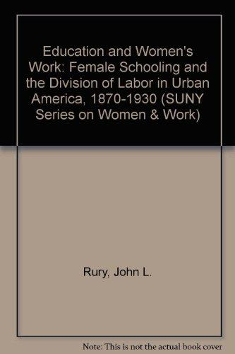 Education and Women's Work: Female Schooling and the Division of Labor in Urban America, 1870-1930 (S U N Y Series on Women and Work)